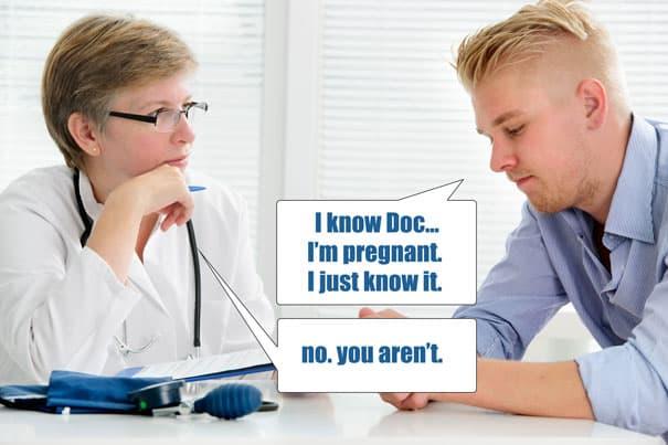 dude tells doc hes pregnant